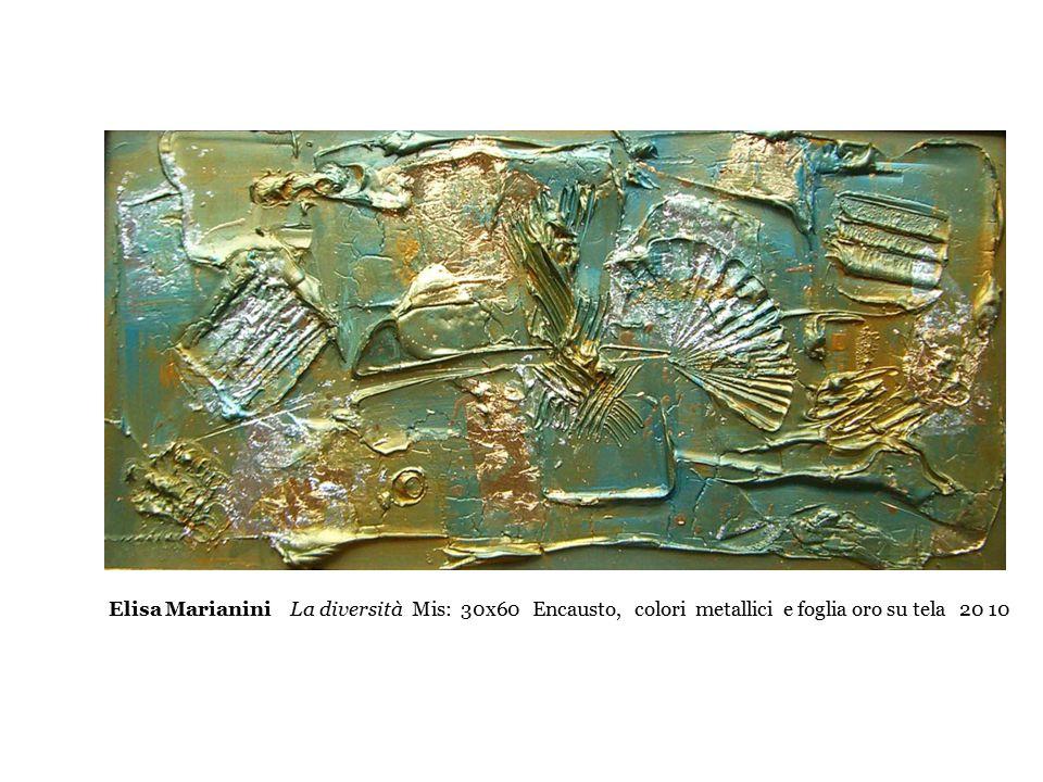 Elisa Marianini La diversità Mis: 30x60 Encausto, colori metallici e foglia oro su tela 20 10