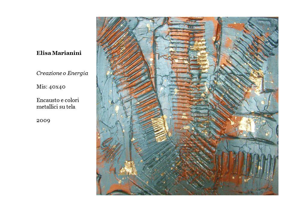 Elisa Marianini Creazione o Energia Mis: 40x40 Encausto e colori metallici su tela 2009
