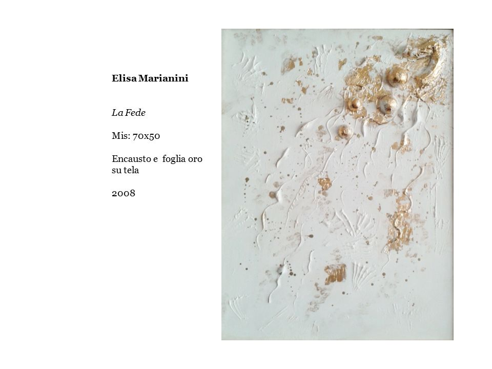 Elisa Marianini La Fede Mis: 70x50 Encausto e foglia oro su tela 2008 2009