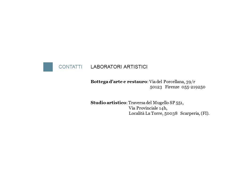 CONTATTILABORATORI ARTISTICI Bottega d'arte e restauro: Via del Porcellana, 39/r 50123 Firenze 055-219250 Studio artistico: Traversa del Mugello SP 55