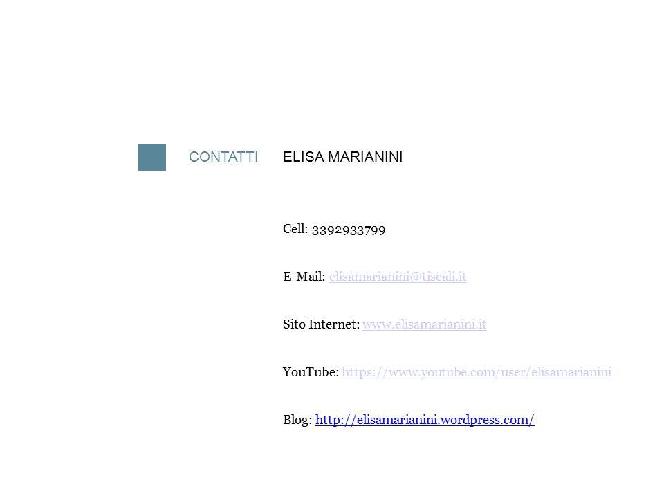 CONTATTIELISA MARIANINI Cell: 3392933799 E-Mail: elisamarianini@tiscali.itelisamarianini@tiscali.it Sito Internet: www.elisamarianini.itwww.elisamaria