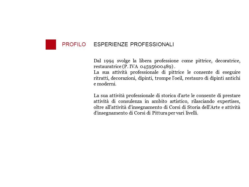 PROFILOESPERIENZE PROFESSIONALI Dal 1994 svolge la libera professione come pittrice, decoratrice, restauratrice (P. IVA 04595600489). La sua attività