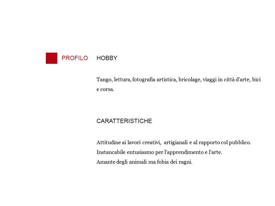 PROFILOHOBBY Tango, lettura, fotografia artistica, bricolage, viaggi in città d'arte, bici e corsa. CARATTERISTICHE Attitudine ai lavori creativi, art