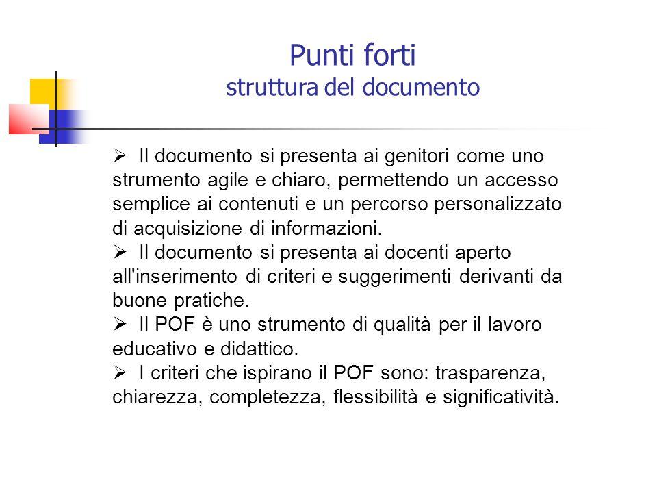 Punti forti struttura del documento  Il documento si presenta ai genitori come uno strumento agile e chiaro, permettendo un accesso semplice ai contenuti e un percorso personalizzato di acquisizione di informazioni.
