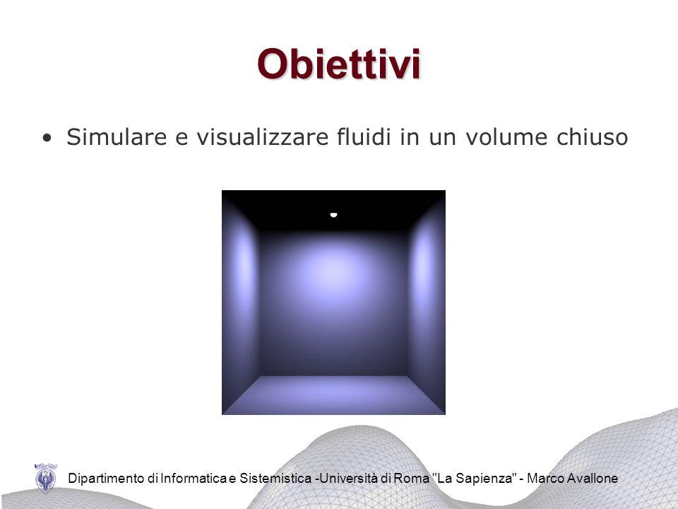 Dipartimento di Informatica e Sistemistica -Università di Roma La Sapienza - Marco Avallone Caratteristiche del fluido: Liquido incomprimibile Superficie libera Coefficienti diversi di viscosità Obiettivi