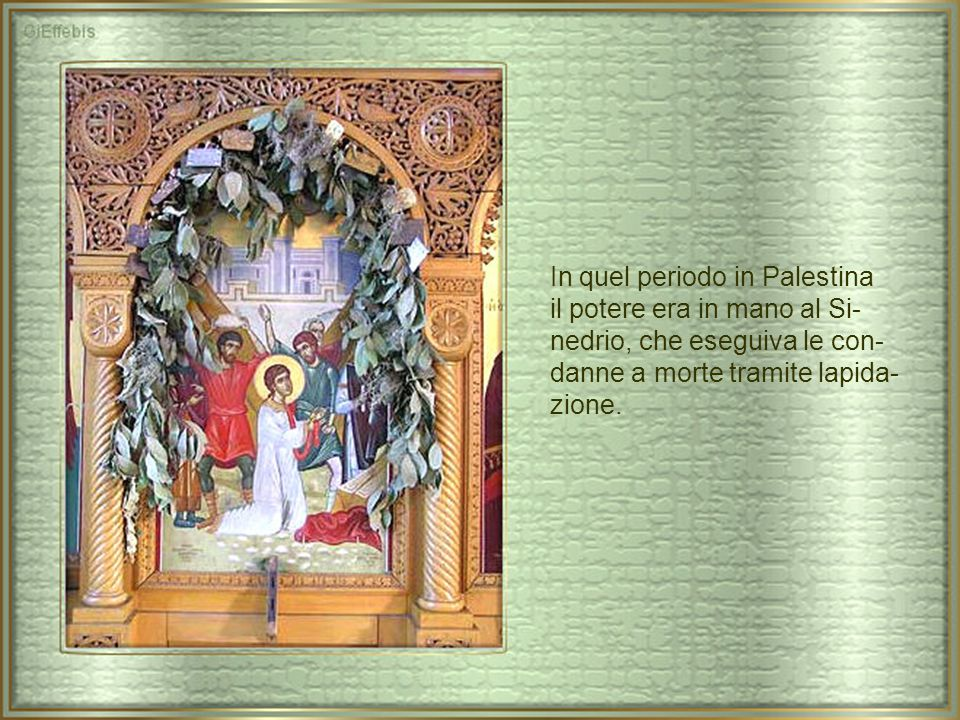 In quel periodo in Palestina il potere era in mano al Si- nedrio, che eseguiva le con- danne a morte tramite lapida- zione.
