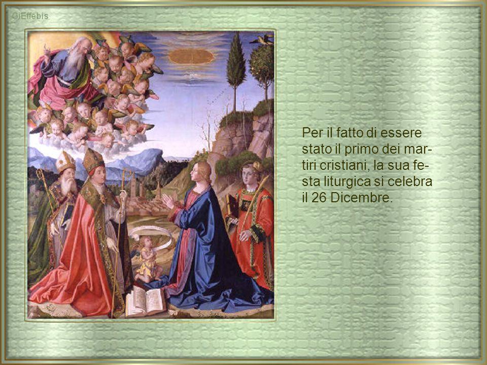 Per il fatto di essere stato il primo dei mar- tiri cristiani, la sua fe- sta liturgica si celebra il 26 Dicembre.