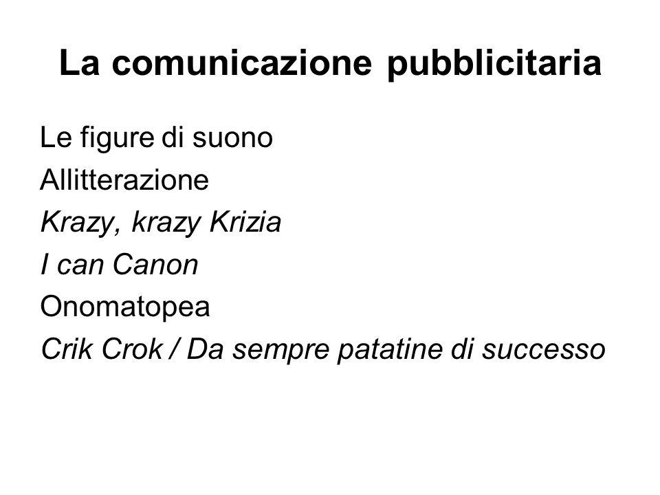 La comunicazione pubblicitaria Le figure di suono Allitterazione Krazy, krazy Krizia I can Canon Onomatopea Crik Crok / Da sempre patatine di successo
