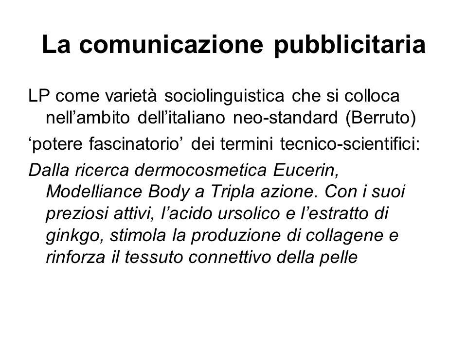 La comunicazione pubblicitaria LP come varietà sociolinguistica che si colloca nell'ambito dell'italiano neo-standard (Berruto) 'potere fascinatorio'