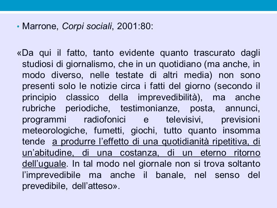 Marrone, Corpi sociali, 2001:80: «Da qui il fatto, tanto evidente quanto trascurato dagli studiosi di giornalismo, che in un quotidiano (ma anche, in