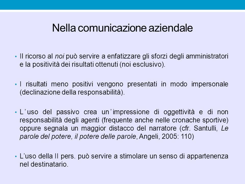 Nella comunicazione aziendale Il ricorso al noi può servire a enfatizzare gli sforzi degli amministratori e la positività dei risultati ottenuti (noi