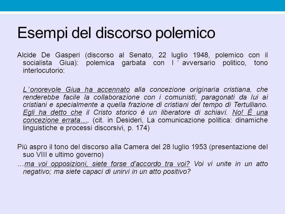 Esempi del discorso polemico Alcide De Gasperi (discorso al Senato, 22 luglio 1948, polemico con il socialista Giua): polemica garbata con l'avversari