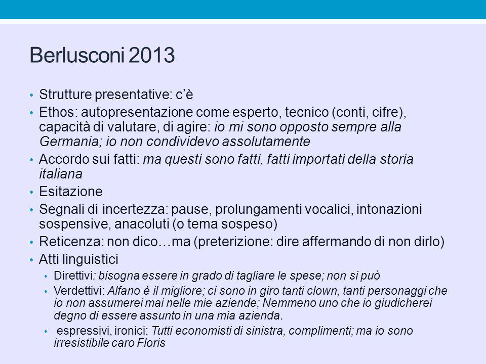 Berlusconi 2013 Strutture presentative: c'è Ethos: autopresentazione come esperto, tecnico (conti, cifre), capacità di valutare, di agire: io mi sono