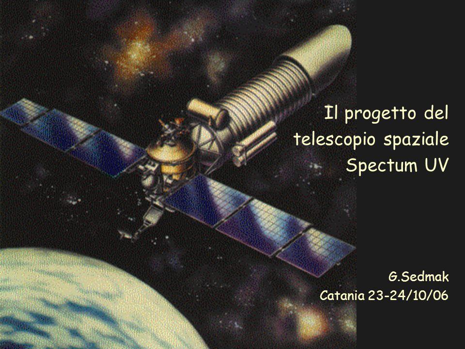 Il progetto del telescopio spaziale Spectum UV G.Sedmak Catania 23-24/10/06