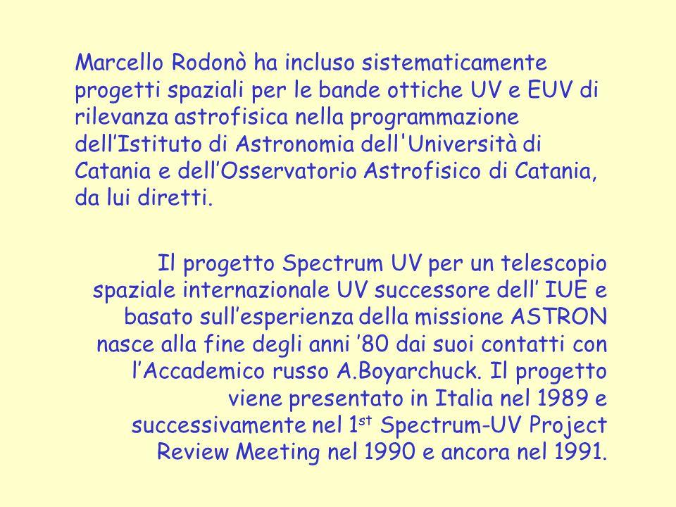 Marcello Rodonò ha incluso sistematicamente progetti spaziali per le bande ottiche UV e EUV di rilevanza astrofisica nella programmazione dell'Istituto di Astronomia dell Università di Catania e dell'Osservatorio Astrofisico di Catania, da lui diretti.