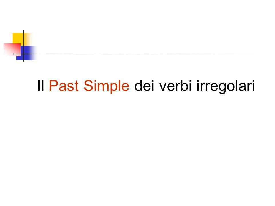 Il Past Simple dei verbi irregolari