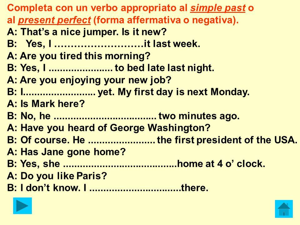 Completa con un verbo appropriato al simple past o al present perfect (forma affermativa o negativa).