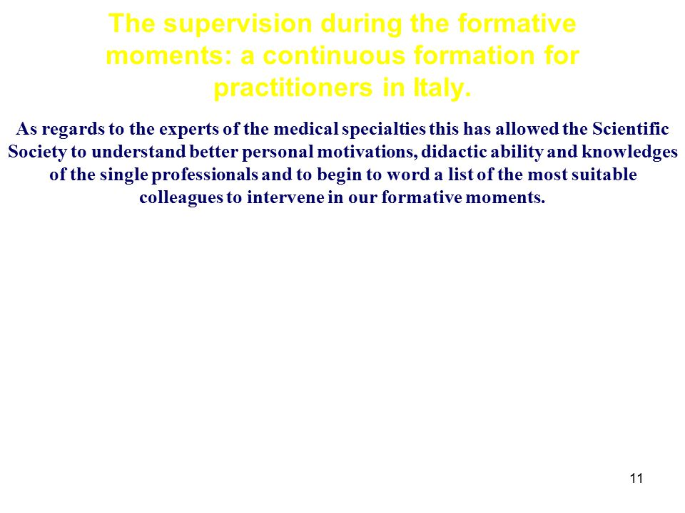 11 The supervision during the formative moments: a continuous formation for practitioners in Italy. As regards to the experts of the medical specialti
