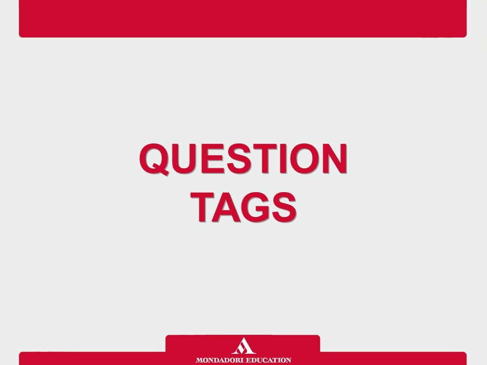QUESTION TAGS QUESTION TAGS
