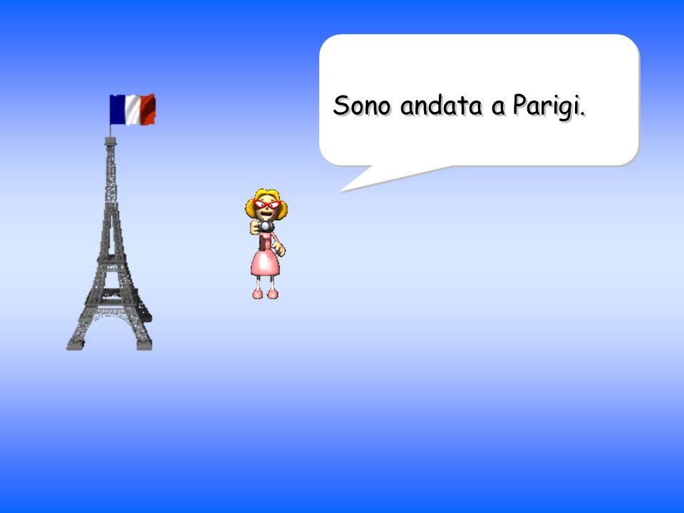 Sono andata a Parigi.