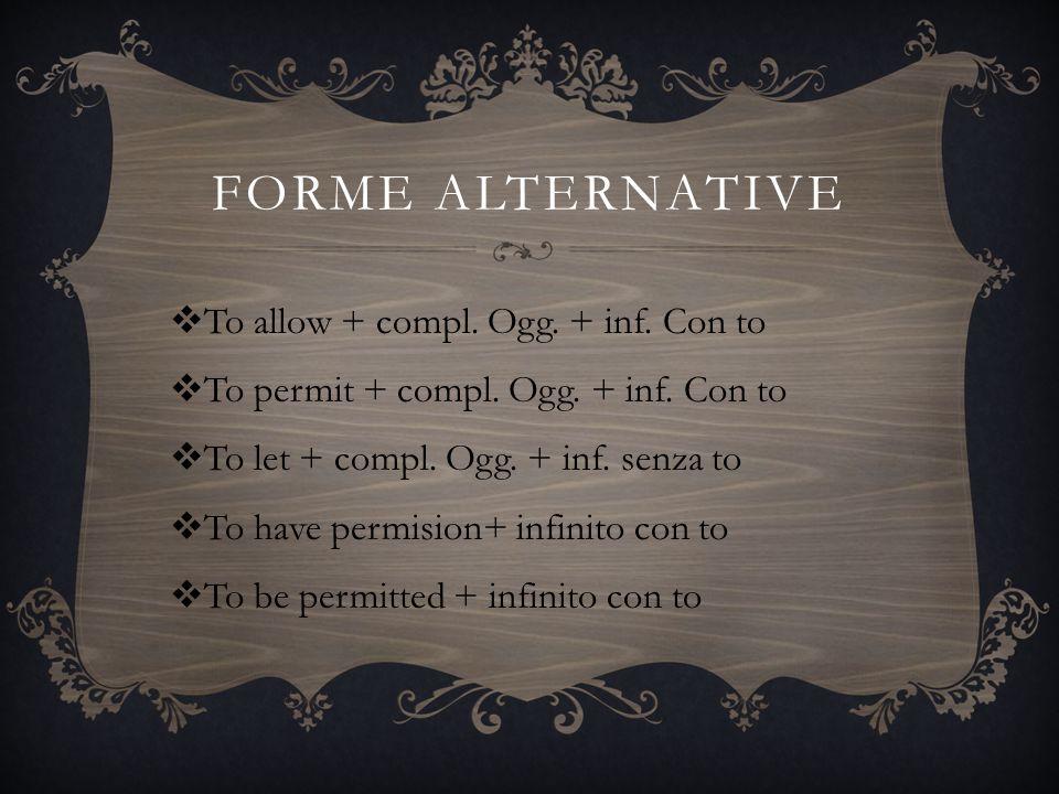 Esprime il permesso al past simple Could ≠ was/were allowed to Permesso abituale particolare permesso concesso del passato in una particolare situazione (imperfetto) del passato(passato remoto o p.