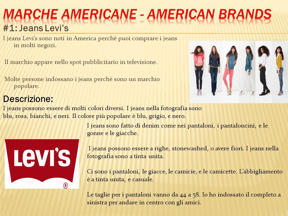 #1: Jeans Levi's I jeans Levi's sono noti in America perchè puoi comprare i jeans in molti negozi.