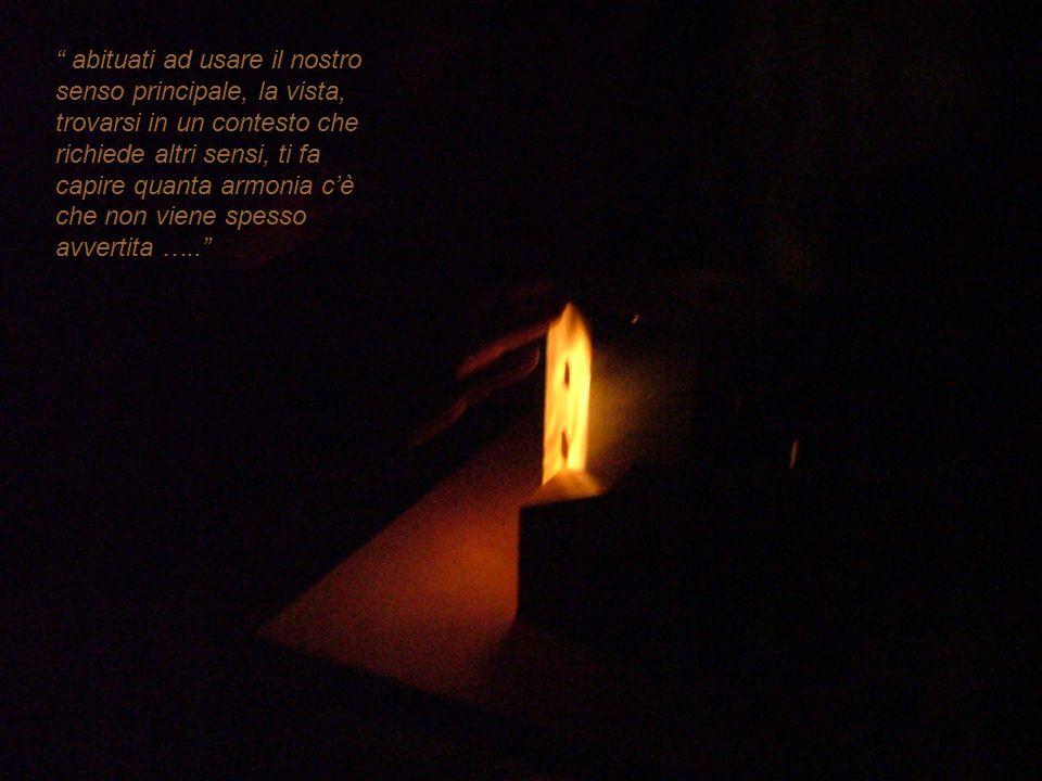"""""""Durante il percorso molte sono state le sensazioni: dallo stupore iniziale, alla paura nel buio di una stanza, alla leggerezza che ho provato cammina"""