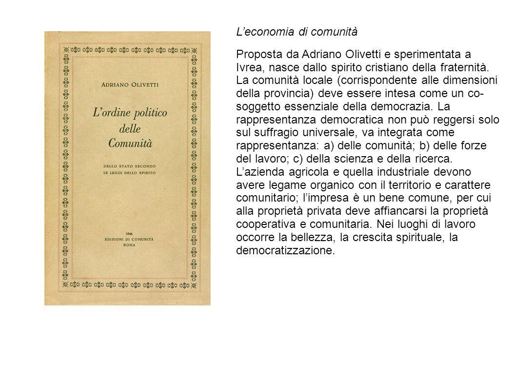L'economia di comunità Proposta da Adriano Olivetti e sperimentata a Ivrea, nasce dallo spirito cristiano della fraternità. La comunità locale (corris