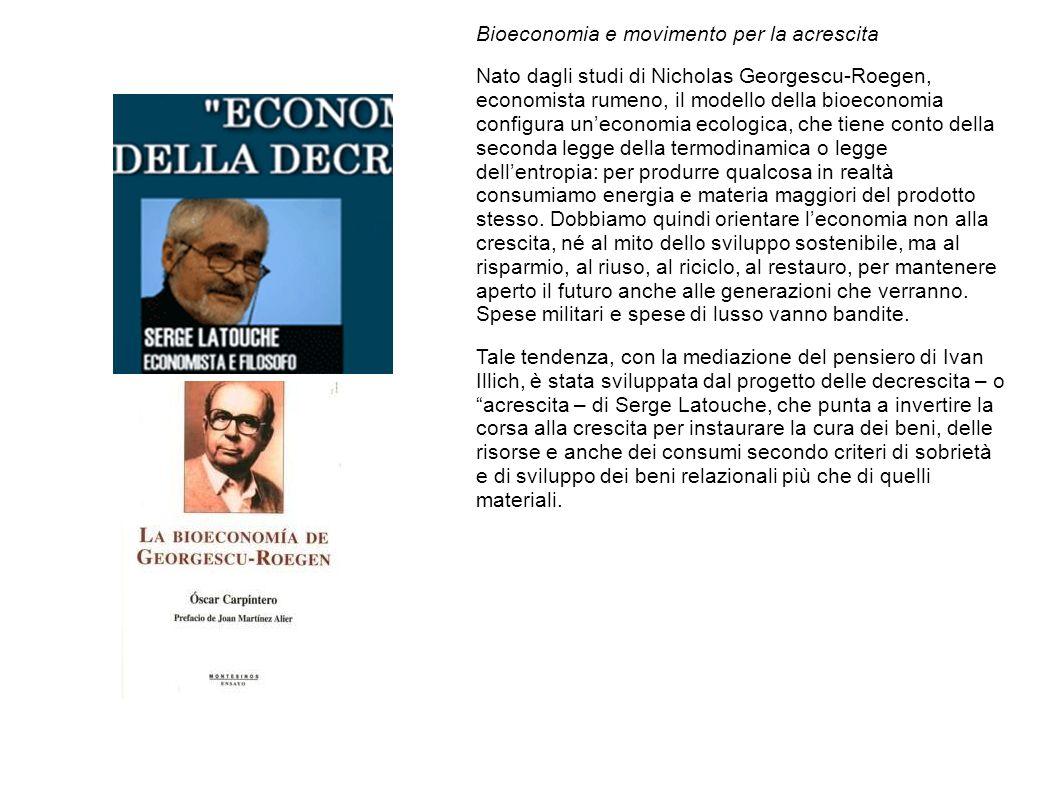Bioeconomia e movimento per la acrescita Nato dagli studi di Nicholas Georgescu-Roegen, economista rumeno, il modello della bioeconomia configura un'e