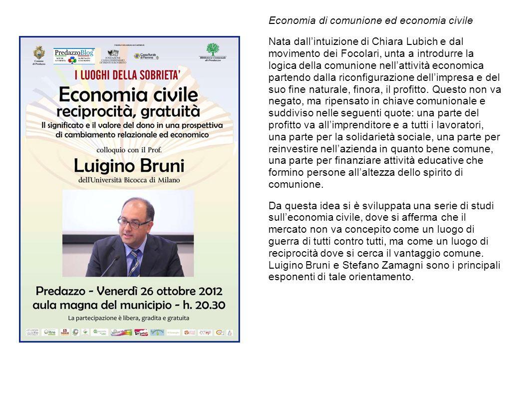Economia di comunione ed economia civile Nata dall'intuizione di Chiara Lubich e dal movimento dei Focolari, unta a introdurre la logica della comunio