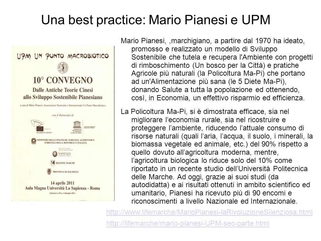 Una best practice: Mario Pianesi e UPM Mario Pianesi,,marchigiano, a partire dal 1970 ha ideato, promosso e realizzato un modello di Sviluppo Sostenib