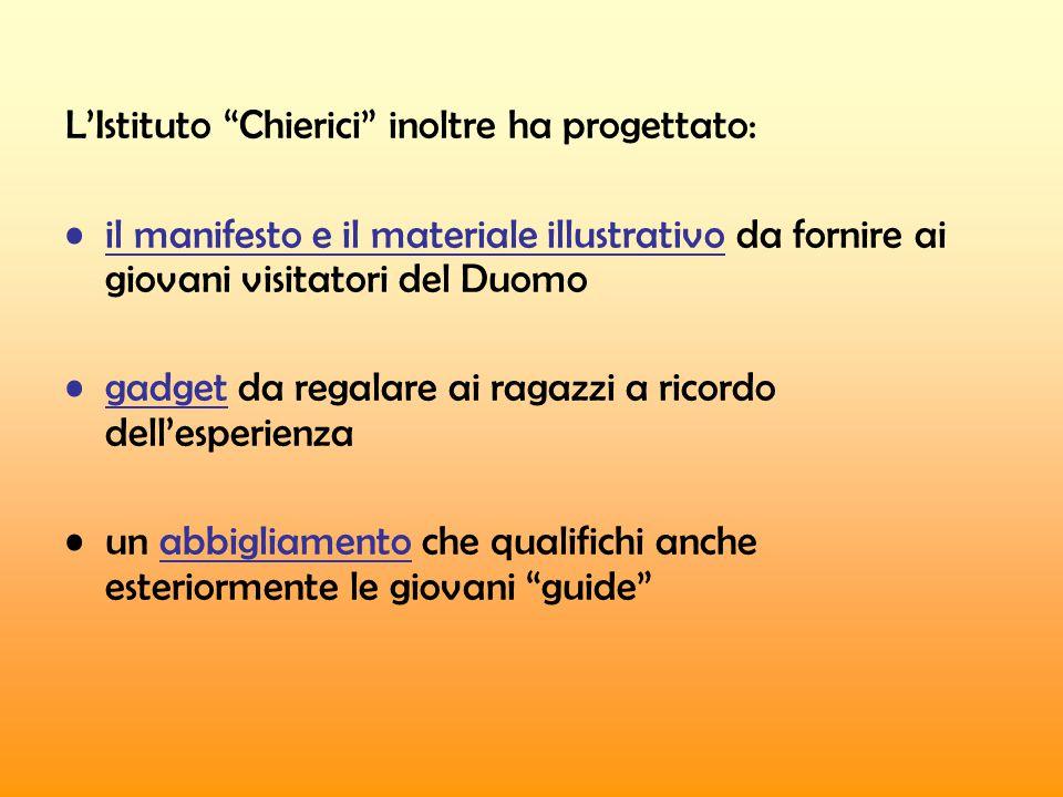 L'Istituto Chierici inoltre ha progettato: il manifesto e il materiale illustrativo da fornire ai giovani visitatori del Duomo gadget da regalare ai ragazzi a ricordo dell'esperienza un abbigliamento che qualifichi anche esteriormente le giovani guide