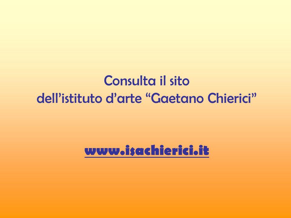 Consulta il sito dell'istituto d'arte Gaetano Chierici www.isachierici.it