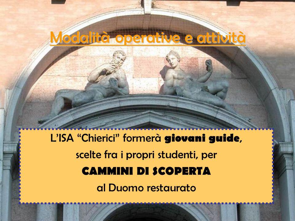 Modalità operative e attività L'ISA Chierici formerà giovani guide, scelte fra i propri studenti, per CAMMINI DI SCOPERTA al Duomo restaurato