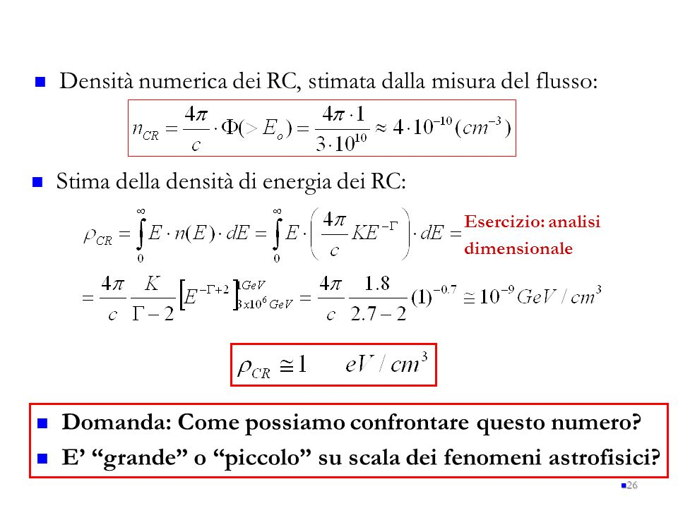 26 Densità numerica dei RC, stimata dalla misura del flusso: Stima della densità di energia dei RC: Esercizio: analisi dimensionale Domanda: Come poss