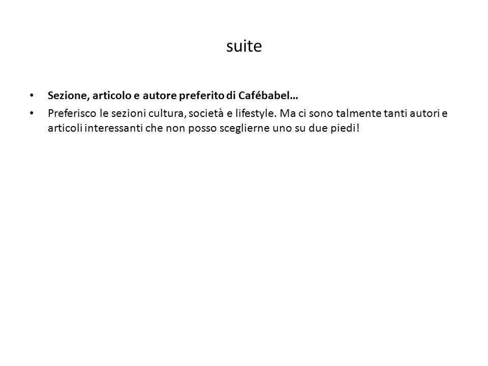 suite Sezione, articolo e autore preferito di Cafébabel… Preferisco le sezioni cultura, società e lifestyle. Ma ci sono talmente tanti autori e artico