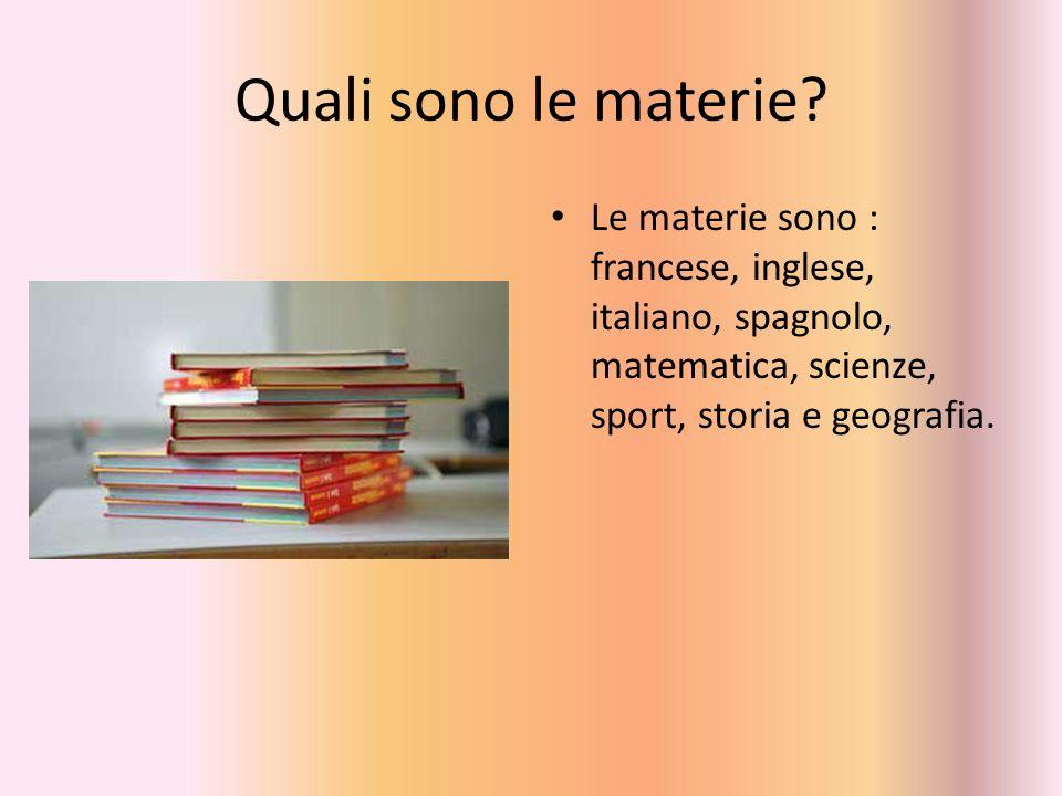 Quali sono le materie? Le materie sono : francese, inglese, italiano, spagnolo, matematica, scienze, sport, storia e geografia.