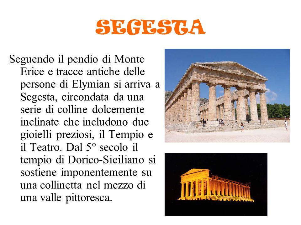 SEGESTA Seguendo il pendio di Monte Erice e tracce antiche delle persone di Elymian si arriva a Segesta, circondata da una serie di colline dolcemente