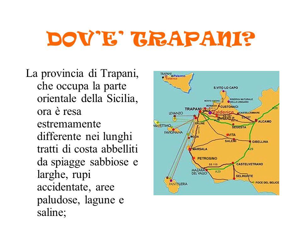 DOV'E' TRAPANI? La provincia di Trapani, che occupa la parte orientale della Sicilia, ora è resa estremamente differente nei lunghi tratti di costa ab