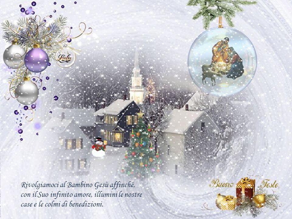 Rivolgiamoci al Bambino Gesù affinché, con il Suo infinito amore, illumini le nostre case e le colmi di benedizioni.