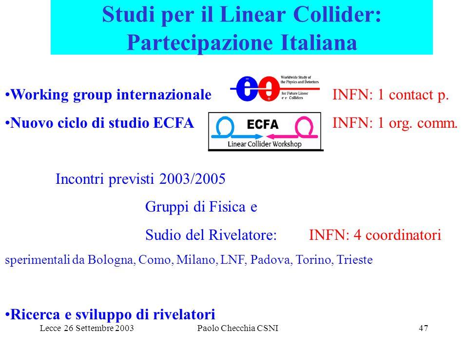 Lecce 26 Settembre 2003Paolo Checchia CSNI47 Studi per il Linear Collider: Partecipazione Italiana Working group internazionaleINFN: 1 contact p. Nuov