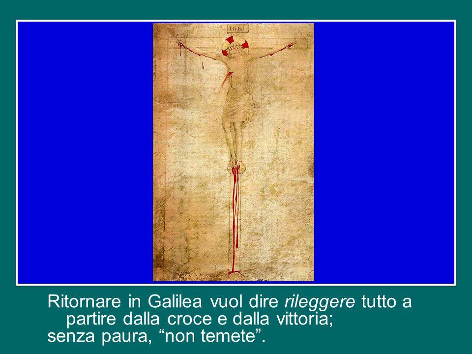 La Galilea è il luogo della prima chiamata, dove tutto era iniziato.