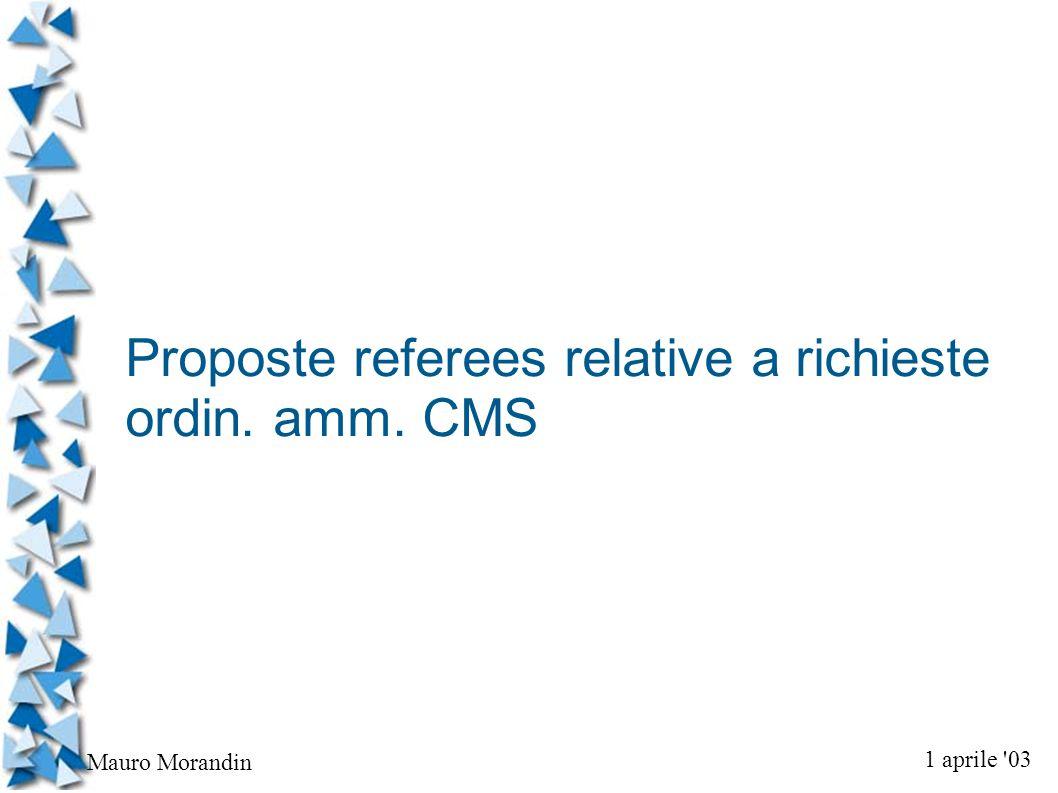 1 aprile 03 Mauro Morandin Proposte referees relative a richieste ordin. amm. CMS