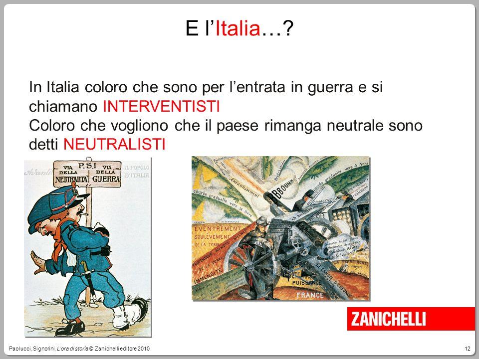 12Paolucci, Signorini, L'ora di storia © Zanichelli editore 2010 In Italia coloro che sono per l'entrata in guerra e si chiamano INTERVENTISTI Coloro