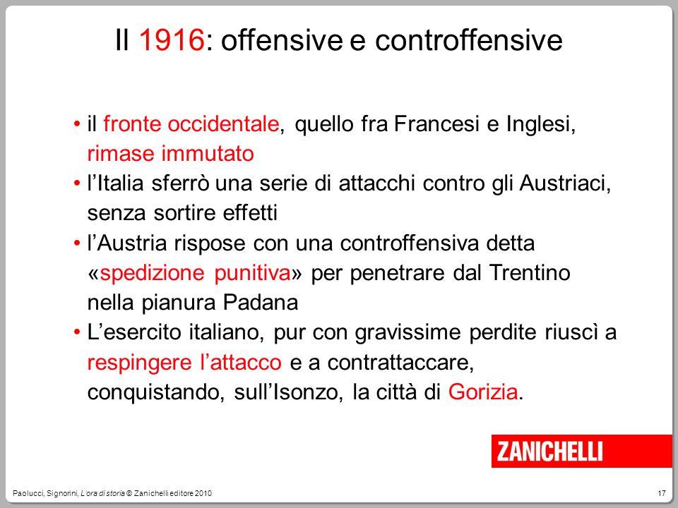 17Paolucci, Signorini, L'ora di storia © Zanichelli editore 2010 il fronte occidentale, quello fra Francesi e Inglesi, rimase immutato l'Italia sferrò