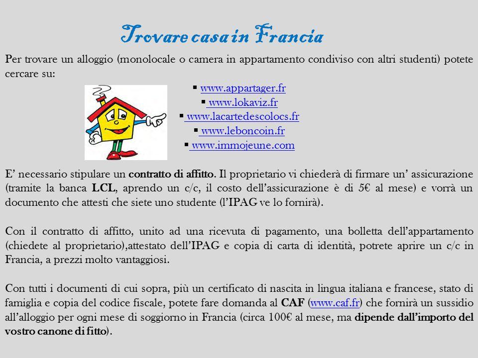 Per trovare un alloggio (monolocale o camera in appartamento condiviso con altri studenti) potete cercare su:  www.appartager.frwww.appartager.fr  w