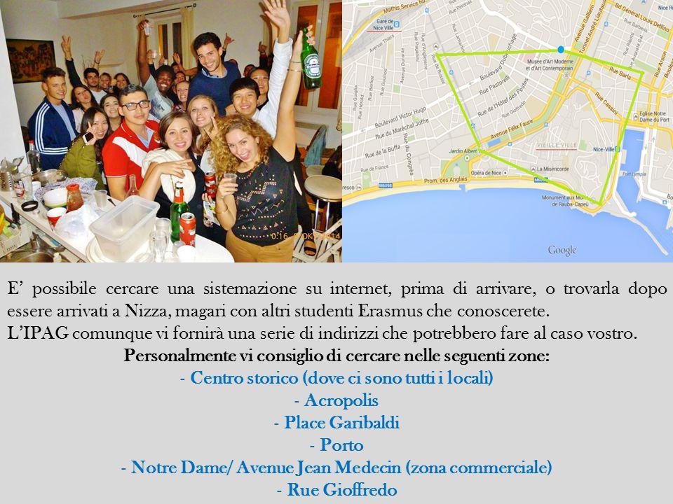 E' possibile cercare una sistemazione su internet, prima di arrivare, o trovarla dopo essere arrivati a Nizza, magari con altri studenti Erasmus che conoscerete.