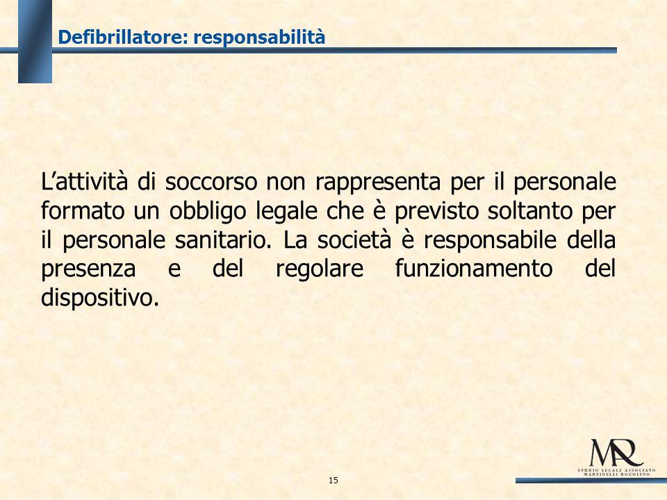 Defibrillatore: responsabilità L'attività di soccorso non rappresenta per il personale formato un obbligo legale che è previsto soltanto per il personale sanitario.
