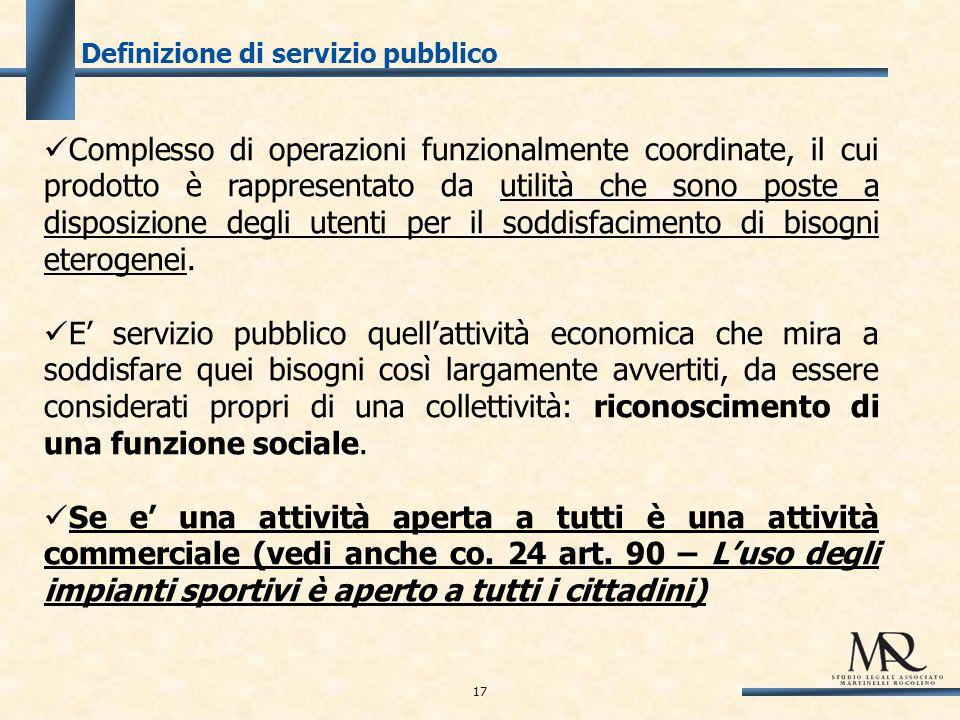 Definizione di servizio pubblico Complesso di operazioni funzionalmente coordinate, il cui prodotto è rappresentato da utilità che sono poste a disposizione degli utenti per il soddisfacimento di bisogni eterogenei.