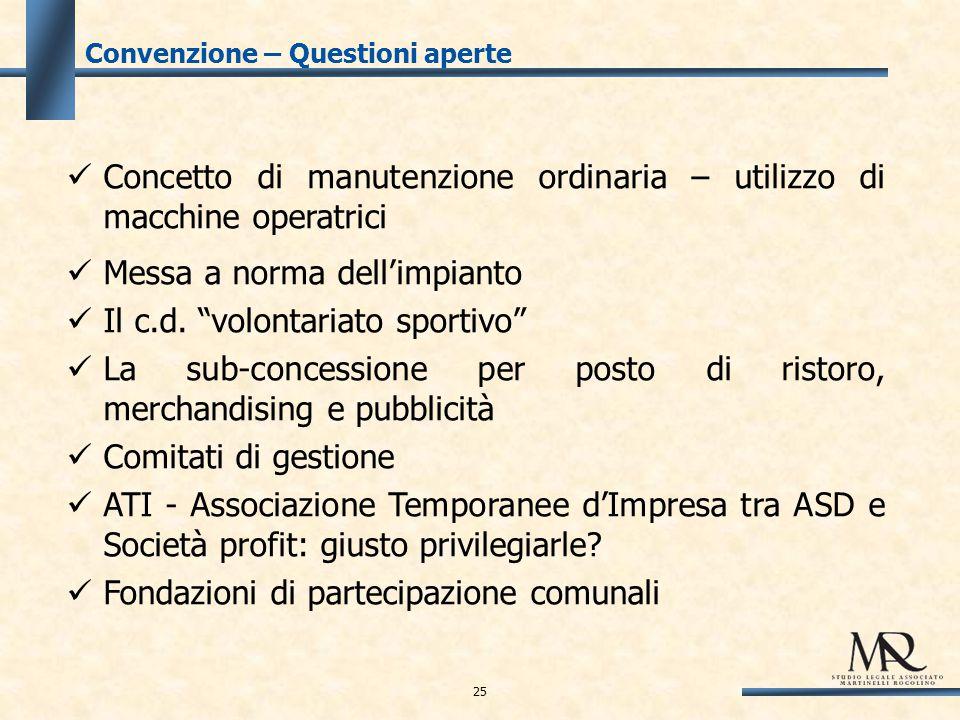 Convenzione – Questioni aperte Concetto di manutenzione ordinaria – utilizzo di macchine operatrici Messa a norma dell'impianto Il c.d.
